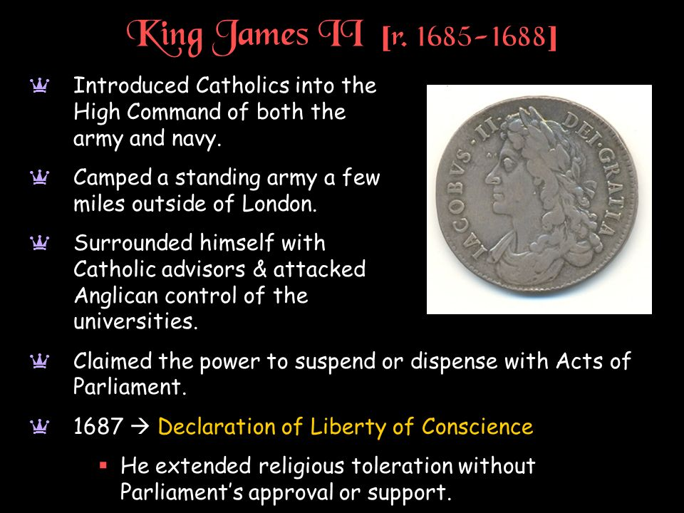 King James II [r. 1685-1688] Introduced Catholics into the High Command of both the army and navy.
